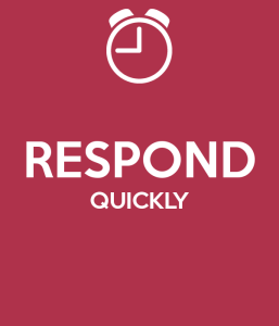 respond quickly